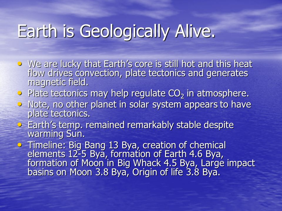 Earth is Geologically Alive.