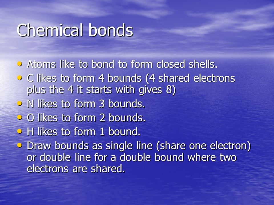 Chemical bonds Atoms like to bond to form closed shells.