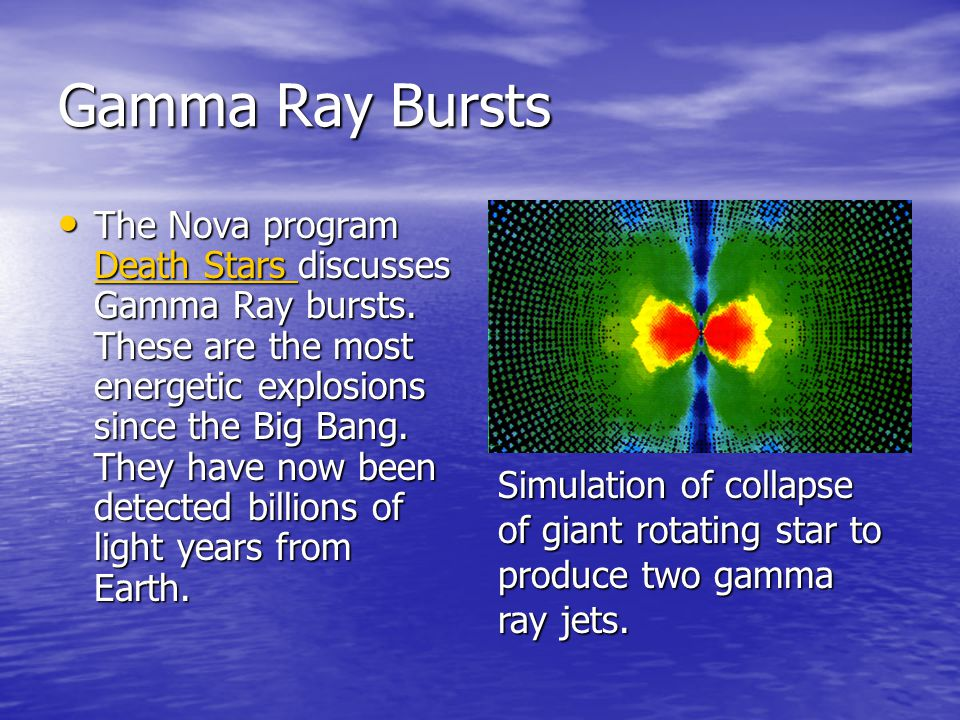 Gamma Ray Bursts The Nova program Death Stars discusses Gamma Ray bursts.