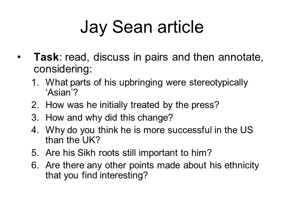Jay Sean article Task: read, discuss in pairs and then annotate, considering: 1.What parts of his upbringing were stereotypically 'Asian'.