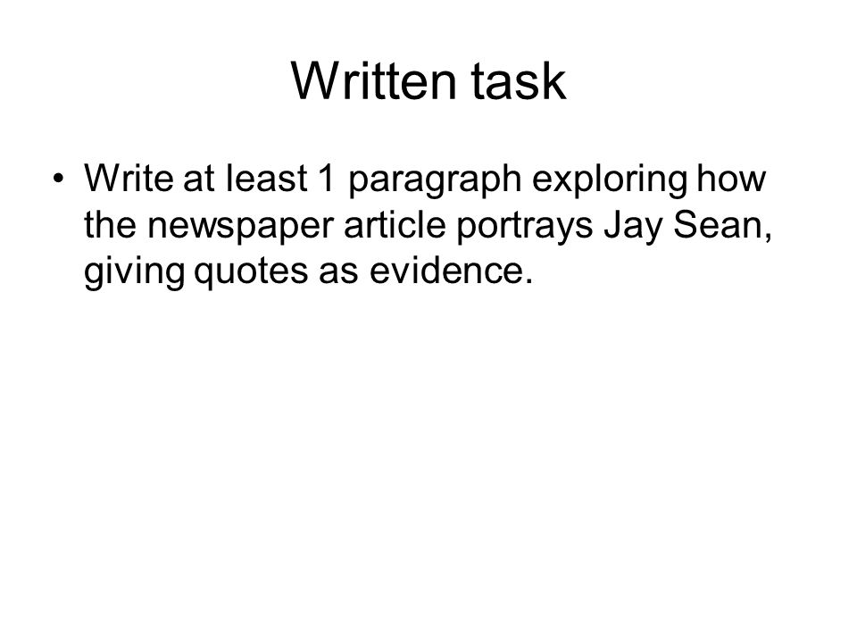 Written task Write at least 1 paragraph exploring how the newspaper article portrays Jay Sean, giving quotes as evidence.