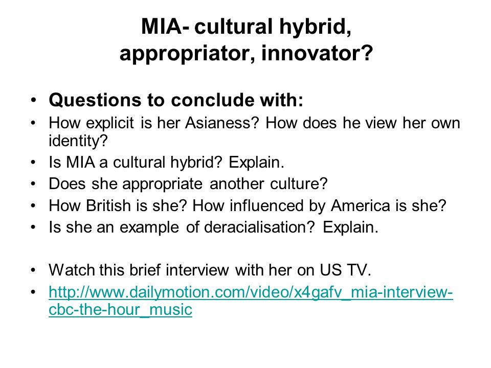 MIA- cultural hybrid, appropriator, innovator.