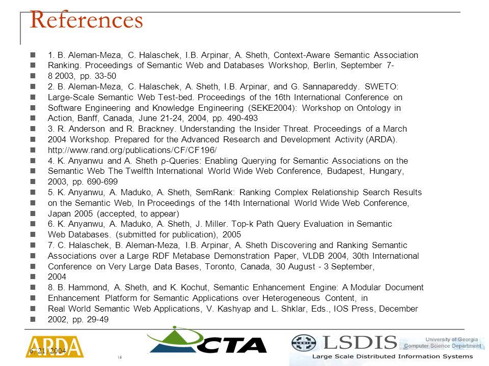 6/21/2004 16 References 1. B. Aleman-Meza, C. Halaschek, I.B.