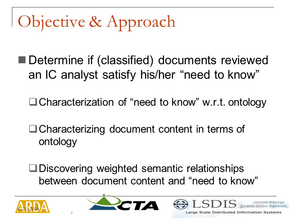 6/21/2004 2 Objective & Approach Determine if (classified) documents reviewed an IC analyst satisfy his/her need to know  Characterization of need to know w.r.t.