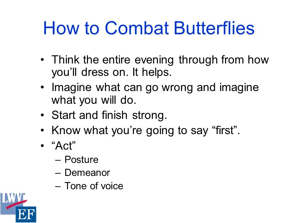 How to Combat Butterflies Think the entire evening through from how you'll dress on.