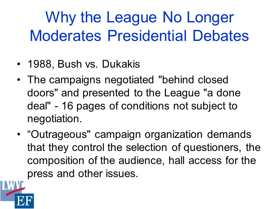 Why the League No Longer Moderates Presidential Debates 1988, Bush vs. Dukakis The campaigns negotiated