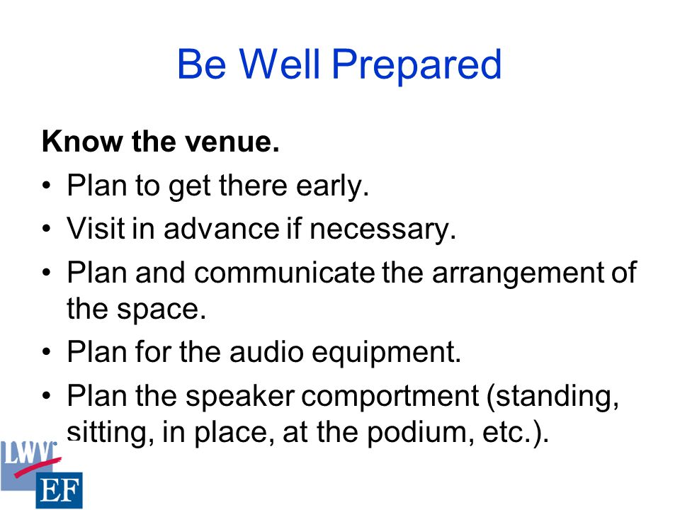 Be Well Prepared Know the venue. Plan to get there early.
