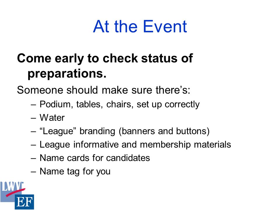 At the Event Come early to check status of preparations.