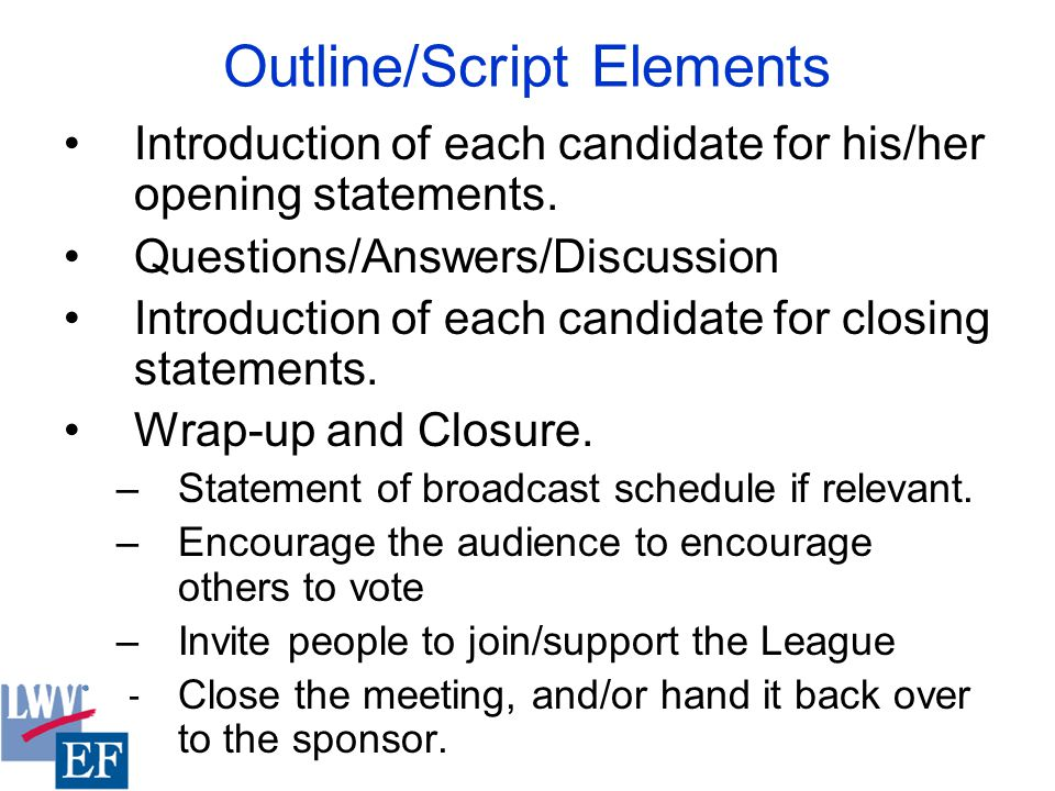 Outline/Script Elements Introduction of each candidate for his/her opening statements.