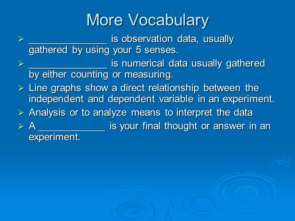 More Vocabulary  ______________ is observation data, usually gathered by using your 5 senses.  ______________ is numerical data usually gathered by