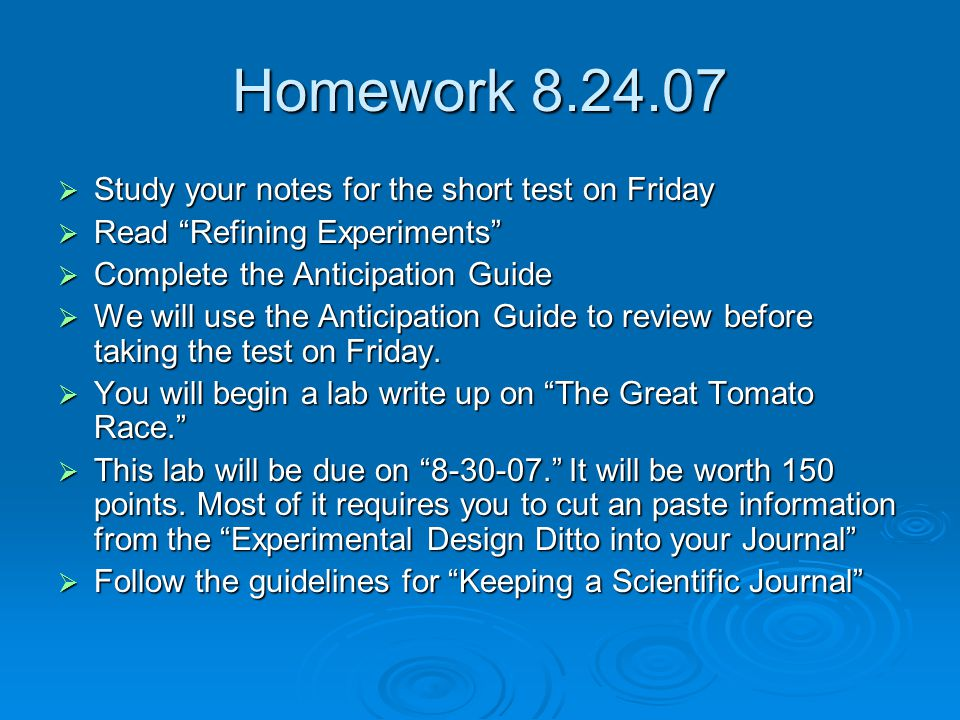 """Homework 8.24.07  Study your notes for the short test on Friday  Read """"Refining Experiments""""  Complete the Anticipation Guide  We will use the Ant"""