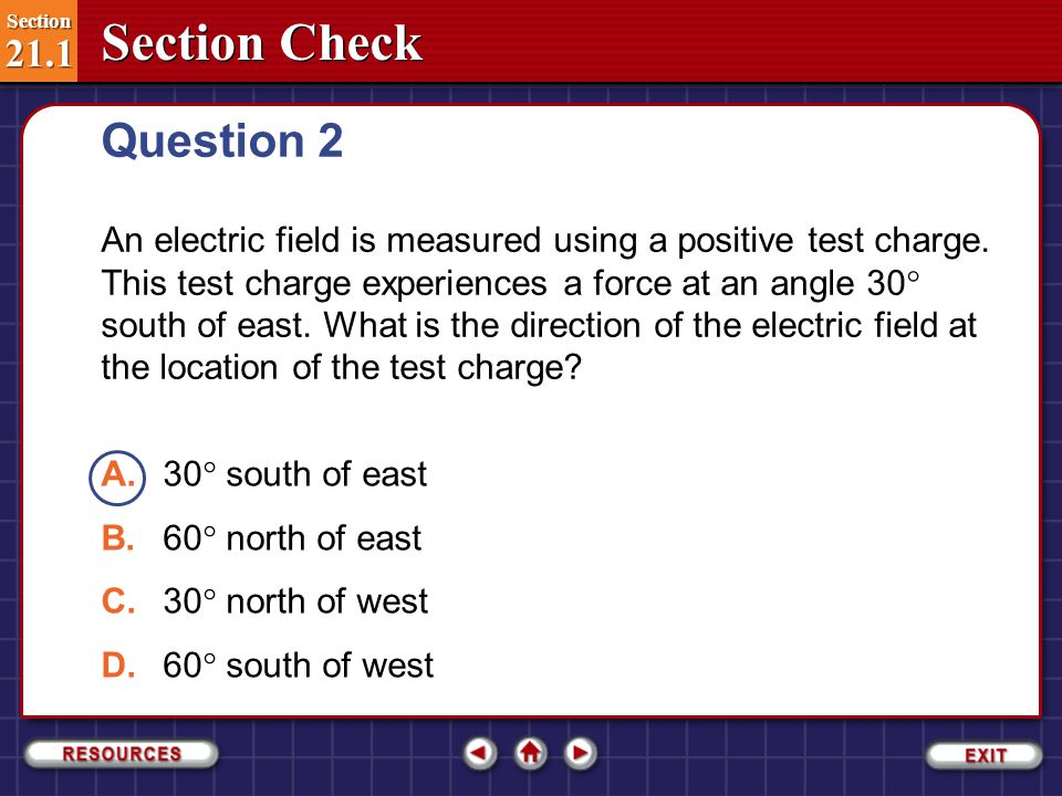Section Check Section 21.1 Section 21.1 Answer 1 Reason: Consider an electrically charged object A and another charged object B anywhere in space.