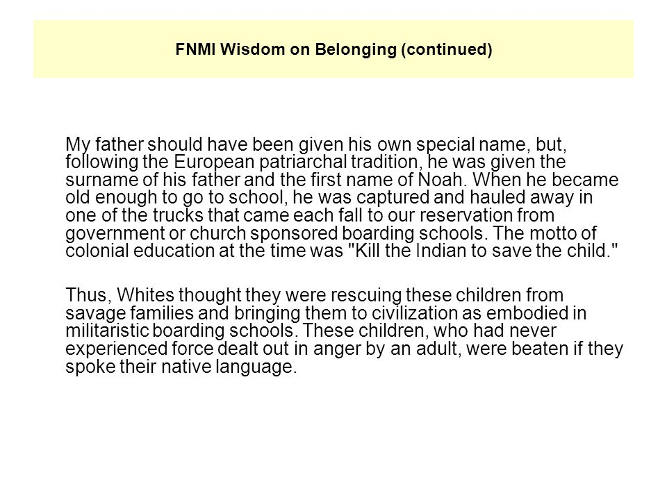 FNMI Wisdom on Belonging (continued) My father should have been given his own special name, but, following the European patriarchal tradition, he was given the surname of his father and the first name of Noah.