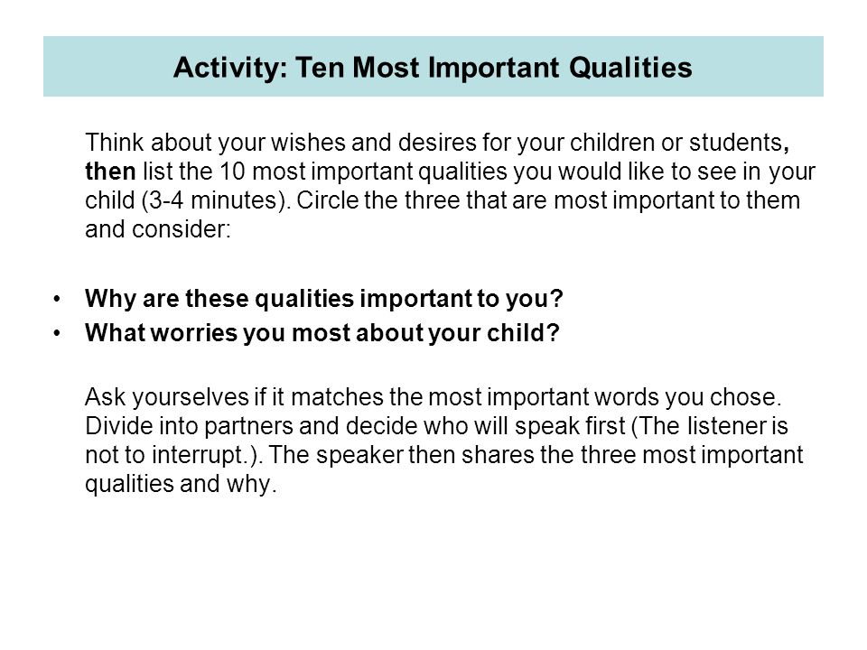 Think about your wishes and desires for your children or students, then list the 10 most important qualities you would like to see in your child (3-4