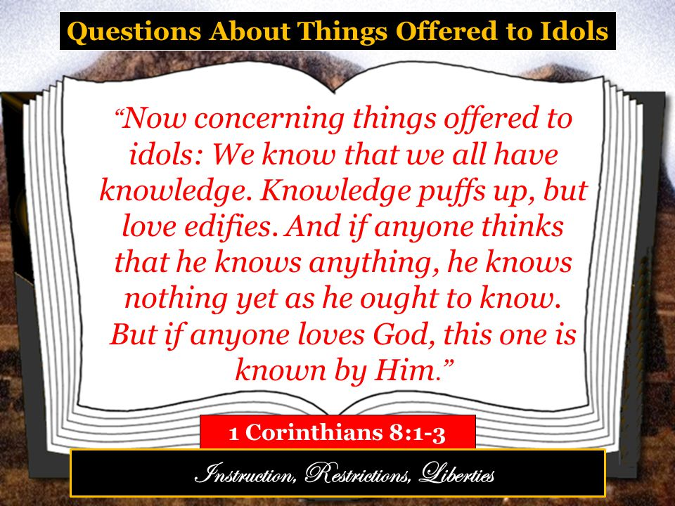 Questions About Things Offered to Idols 1 Corinthians 8:1-3 Now concerning things offered to idols: We know that we all have knowledge.