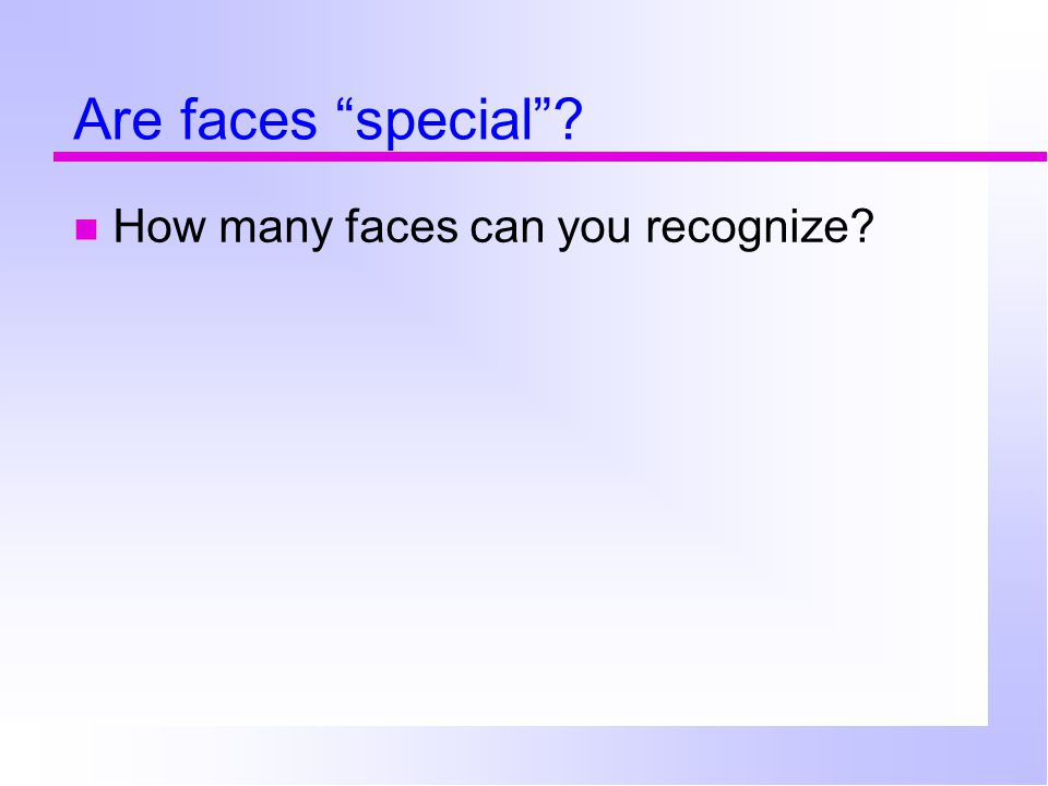 Are faces special How many faces can you recognize