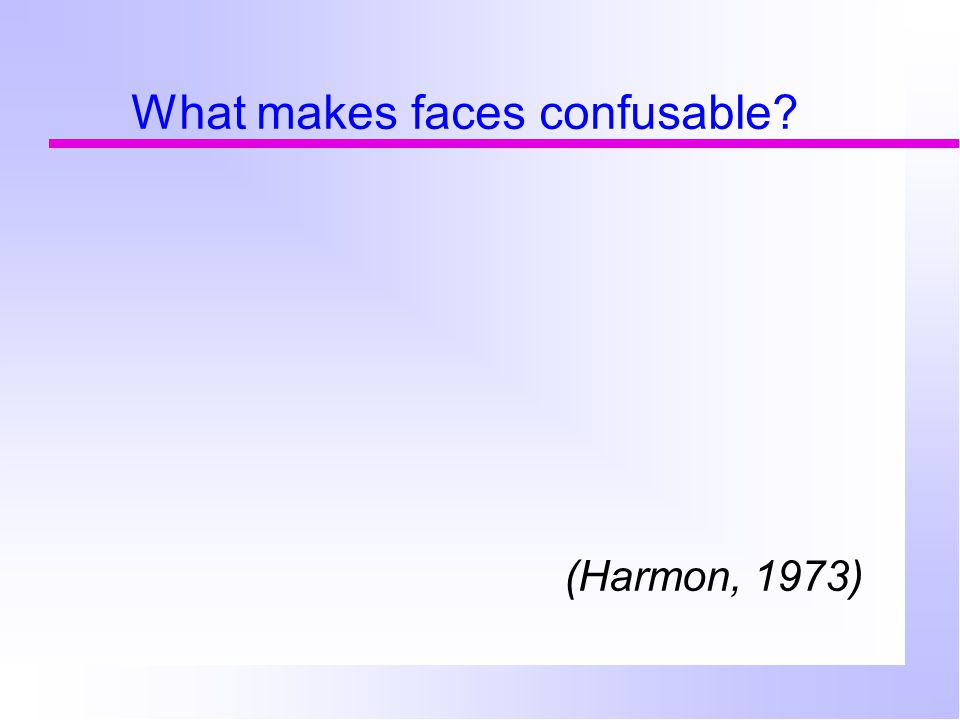 What makes faces confusable? (Harmon, 1973)