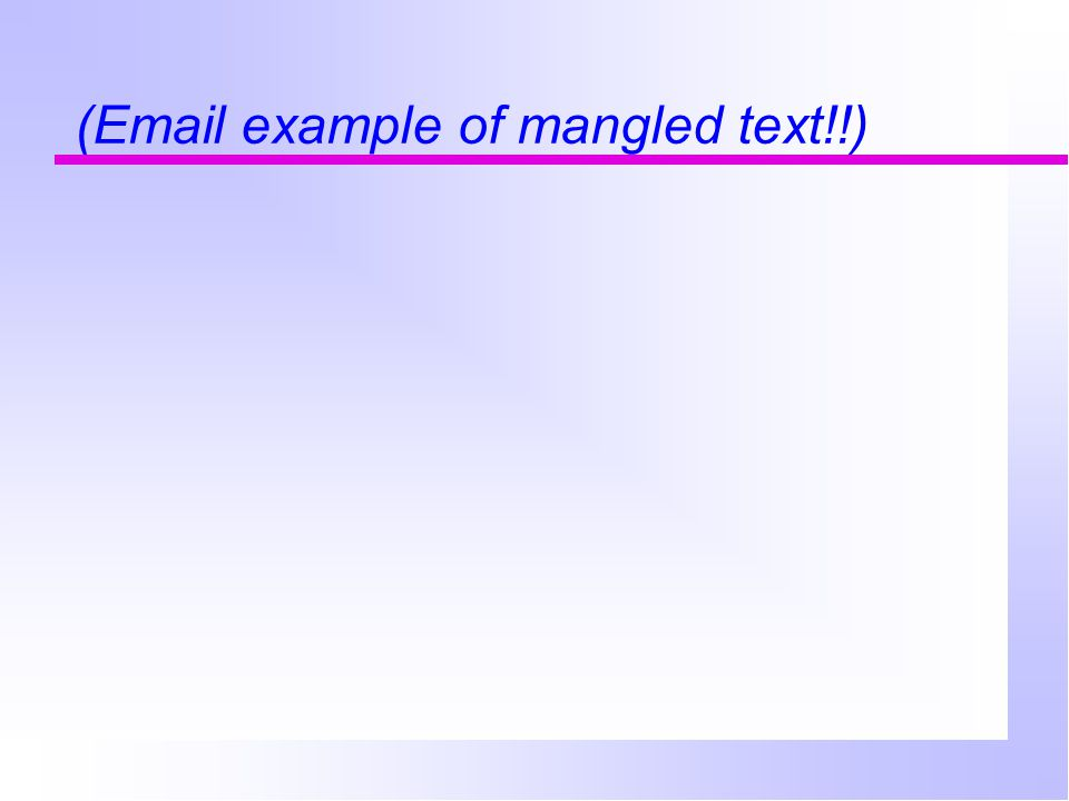 (Email example of mangled text!!)