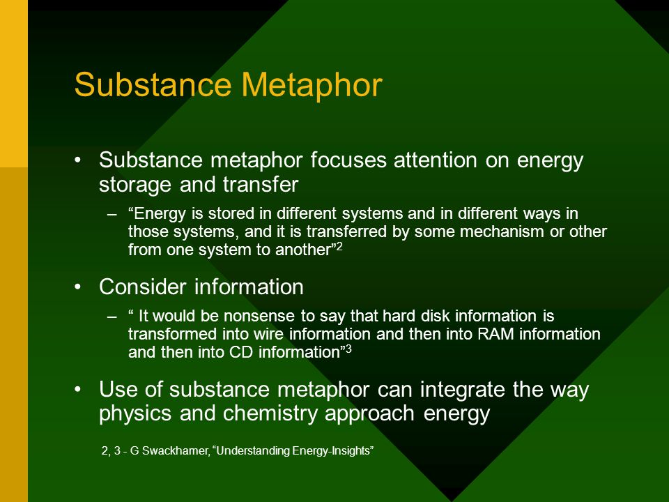 "Substance Metaphor Substance metaphor focuses attention on energy storage and transfer – –""Energy is stored in different systems and in different ways"