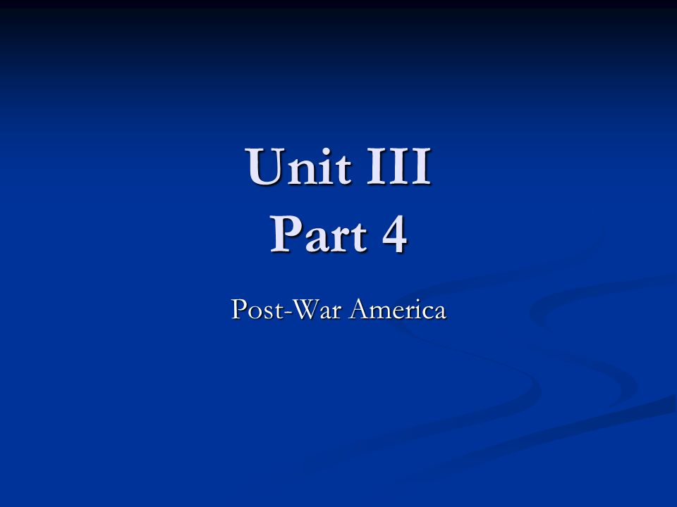 Unit III Part 4 Post-War America