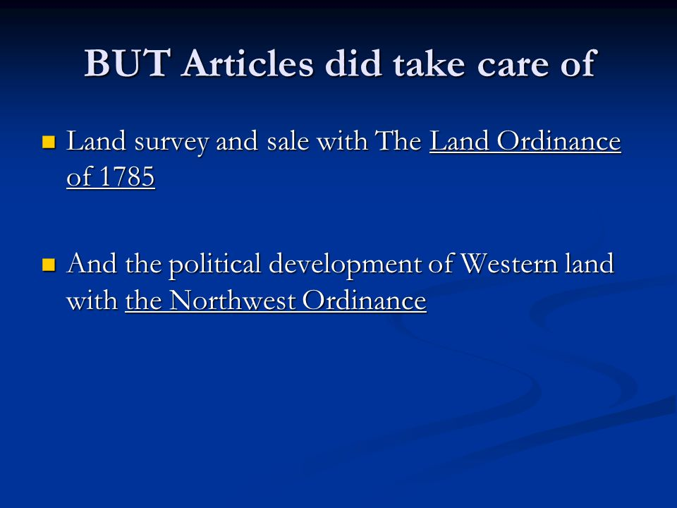BUT Articles did take care of Land survey and sale with The Land Ordinance of 1785 Land survey and sale with The Land Ordinance of 1785 And the political development of Western land with the Northwest Ordinance And the political development of Western land with the Northwest Ordinance