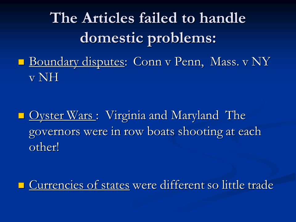 The Articles failed to handle domestic problems: Boundary disputes: Conn v Penn, Mass.