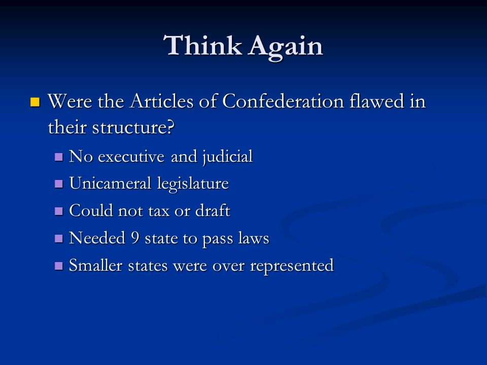 Think Again Were the Articles of Confederation flawed in their structure.