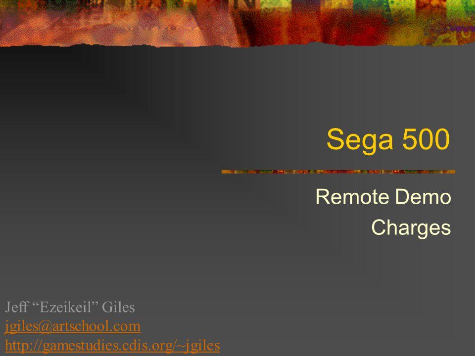 Sega 500 Remote Demo Charges Jeff Ezeikeil Giles jgiles@artschool.com http://gamestudies.cdis.org/~jgiles