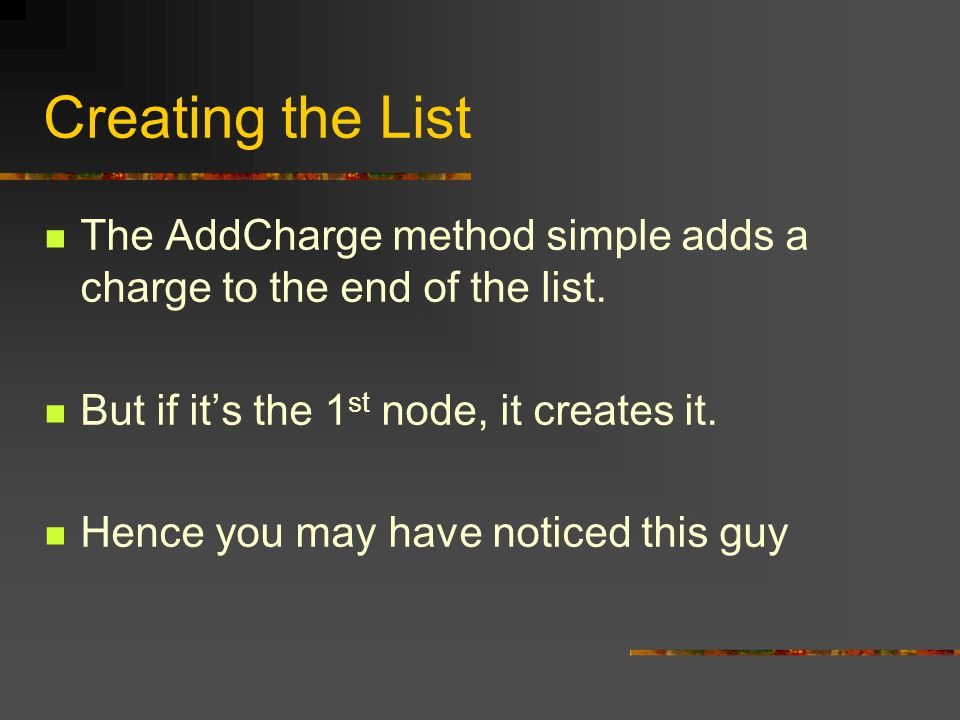 Creating the List The AddCharge method simple adds a charge to the end of the list.