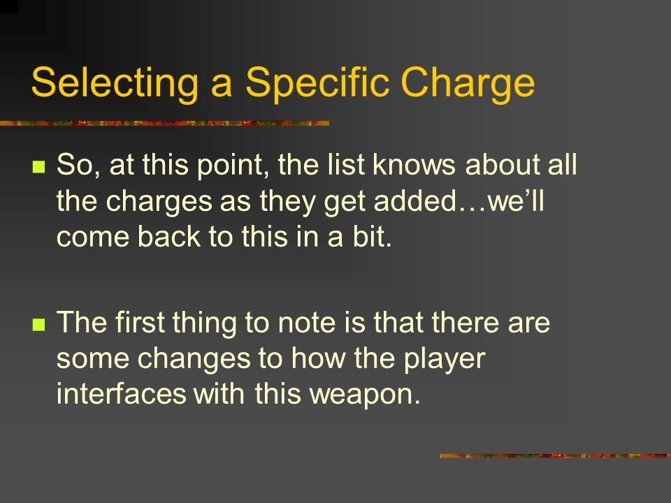 Selecting a Specific Charge So, at this point, the list knows about all the charges as they get added…we'll come back to this in a bit.