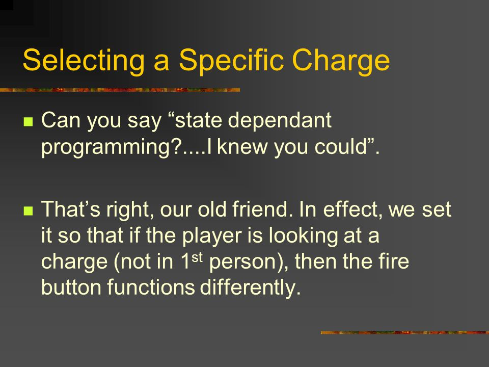 Selecting a Specific Charge Can you say state dependant programming ....I knew you could .