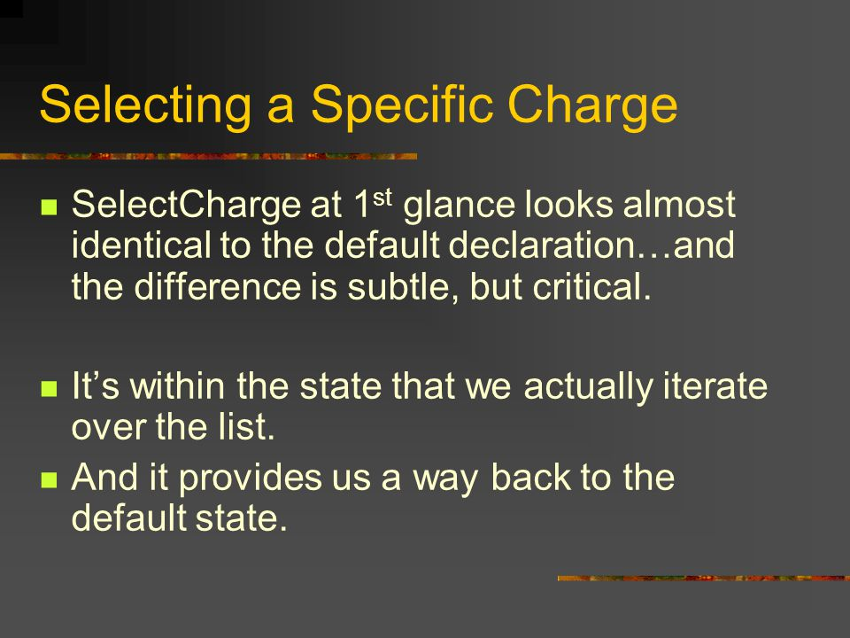 Selecting a Specific Charge SelectCharge at 1 st glance looks almost identical to the default declaration…and the difference is subtle, but critical.