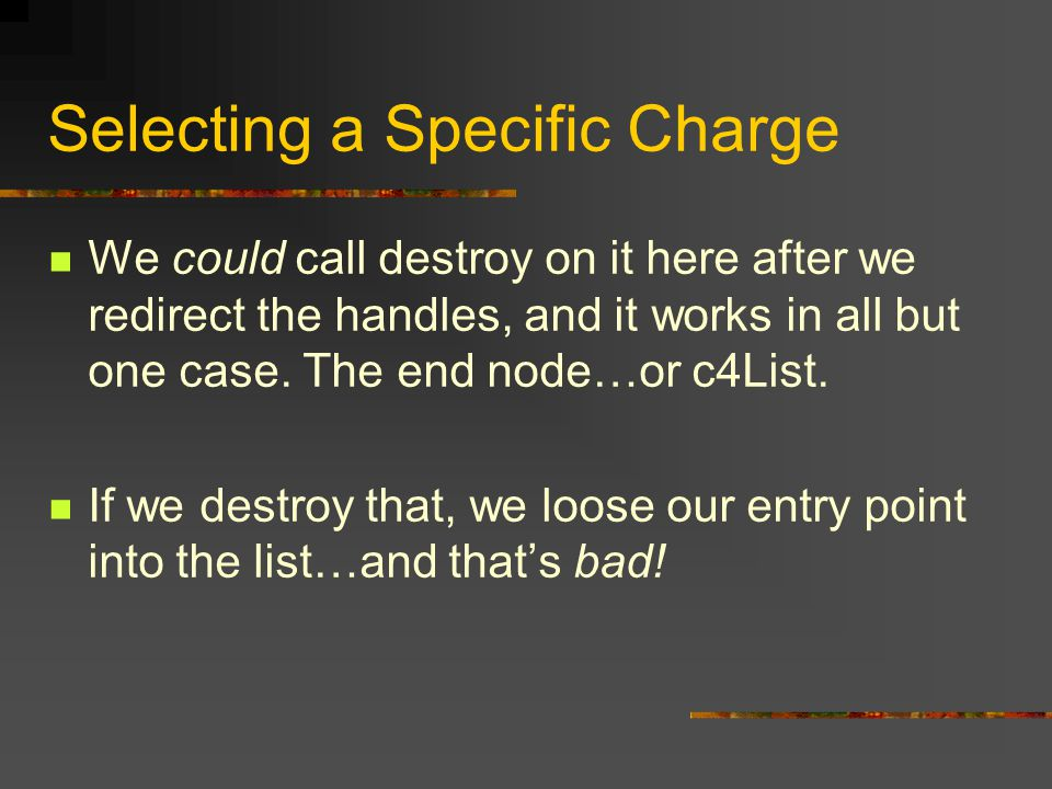 Selecting a Specific Charge We could call destroy on it here after we redirect the handles, and it works in all but one case.