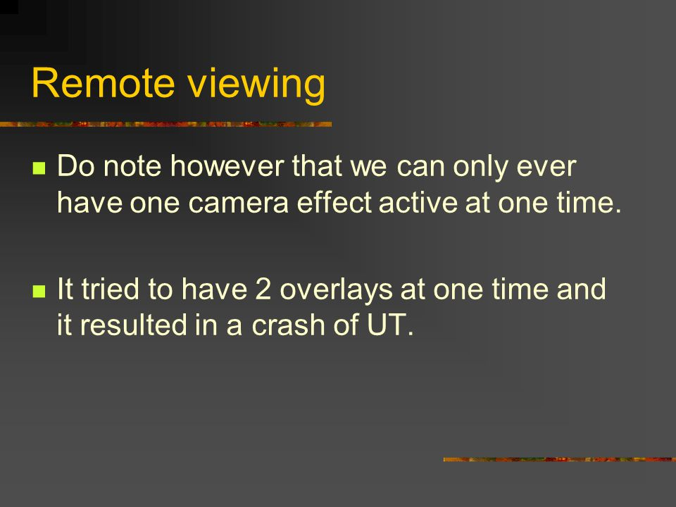 Remote viewing Do note however that we can only ever have one camera effect active at one time.