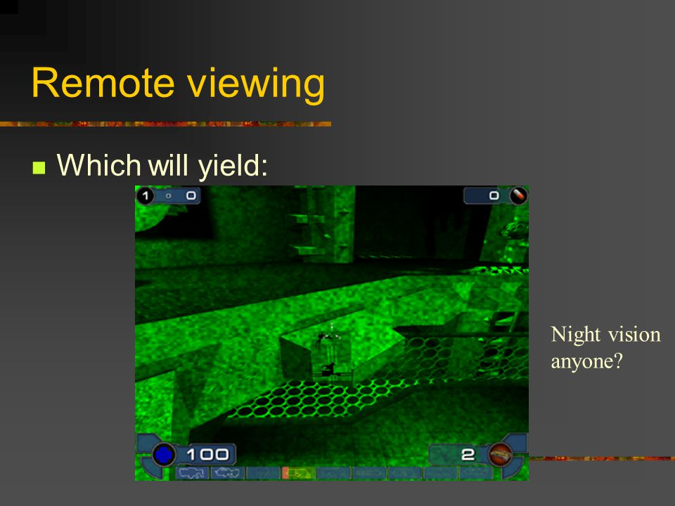 Remote viewing Which will yield: Night vision anyone