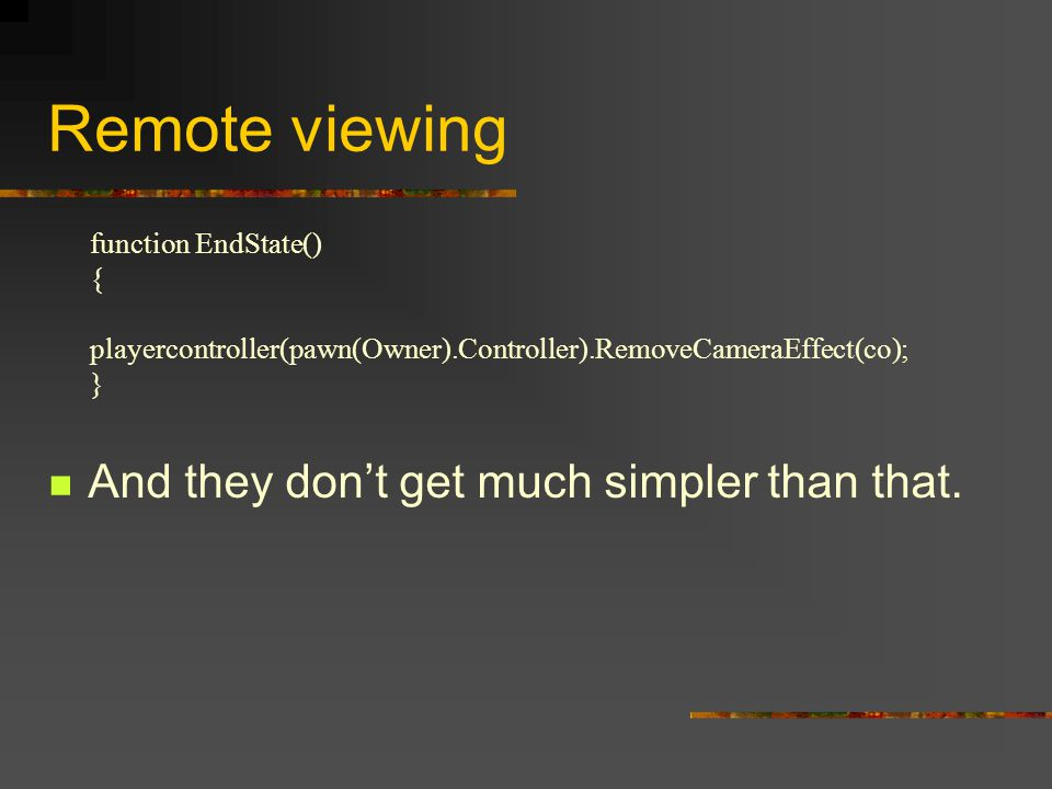 Remote viewing And they don't get much simpler than that.