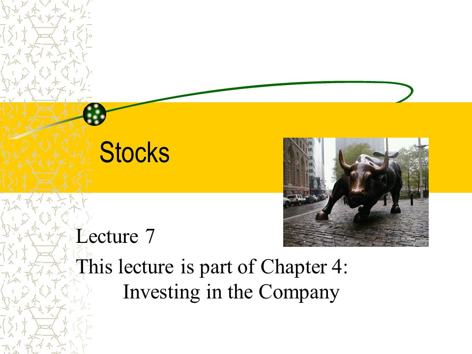 Stocks Lecture 7 This lecture is part of Chapter 4: Investing in the Company