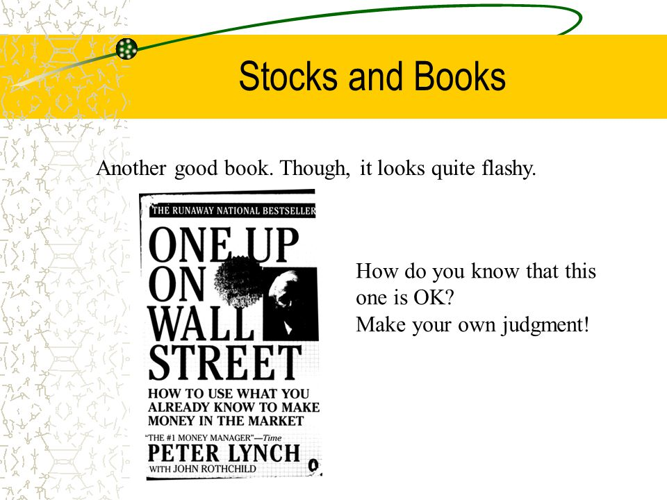 Stocks and Books Another good book. Though, it looks quite flashy. How do you know that this one is OK? Make your own judgment!