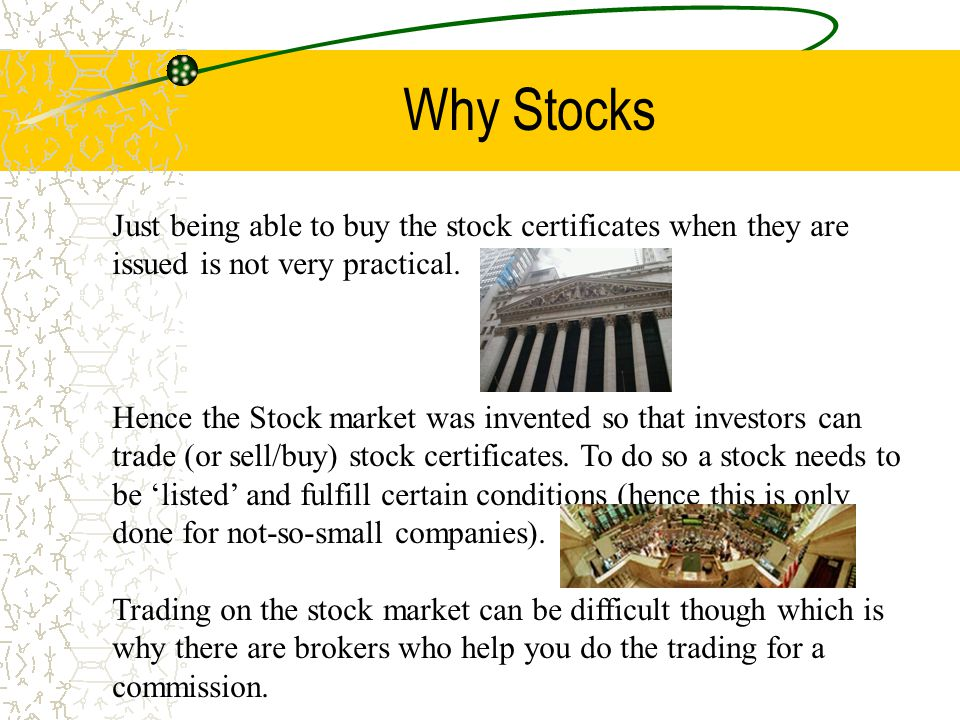 Why Stocks Just being able to buy the stock certificates when they are issued is not very practical.