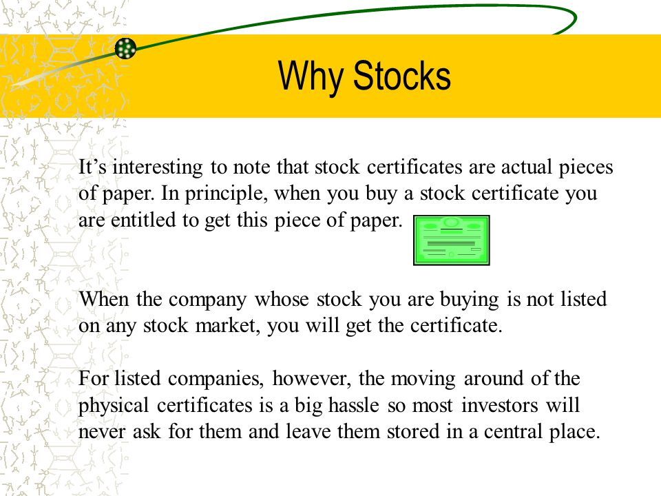 Why Stocks It's interesting to note that stock certificates are actual pieces of paper.