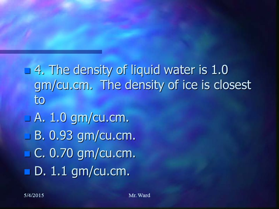 n 3. Water is different than ice in that n A. they are made of different elements n B.