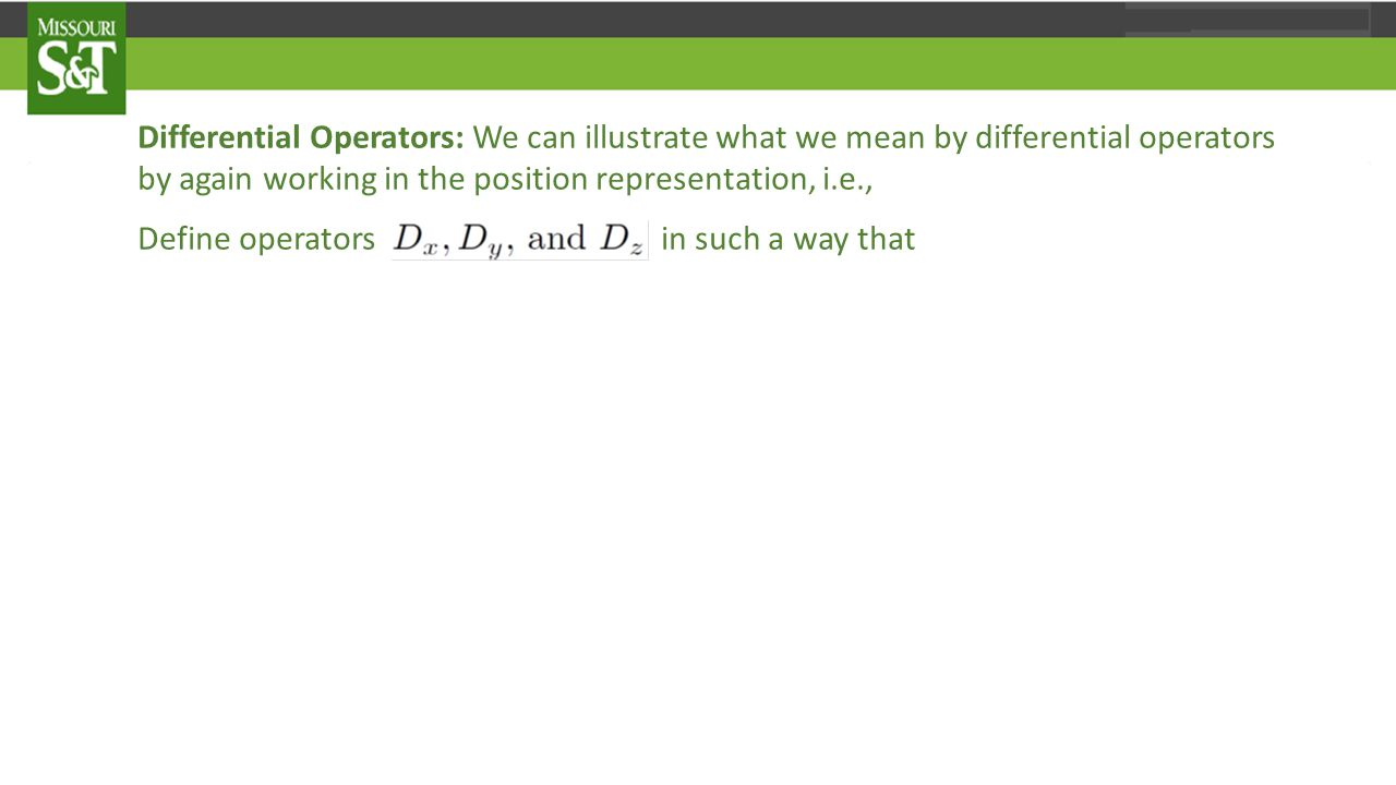 but are differential operators in the position representation Thus, whether an operator is a multiplicative operator or a differential operator is very much a representation-dependent statement.