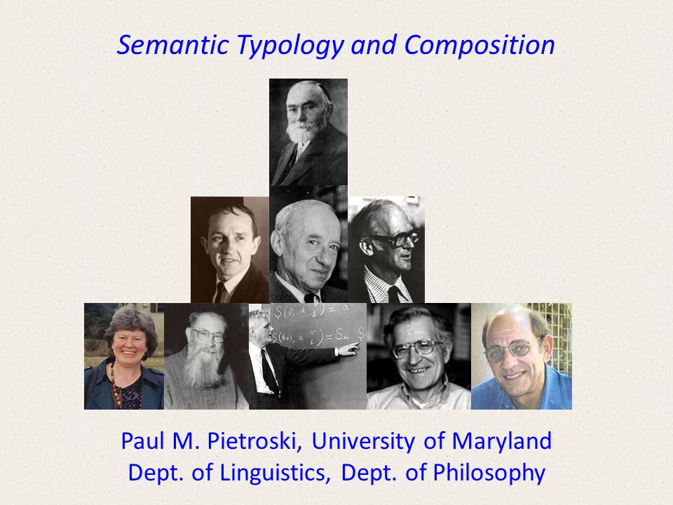 Semantic Typology and Composition Paul M. Pietroski, University of Maryland Dept.