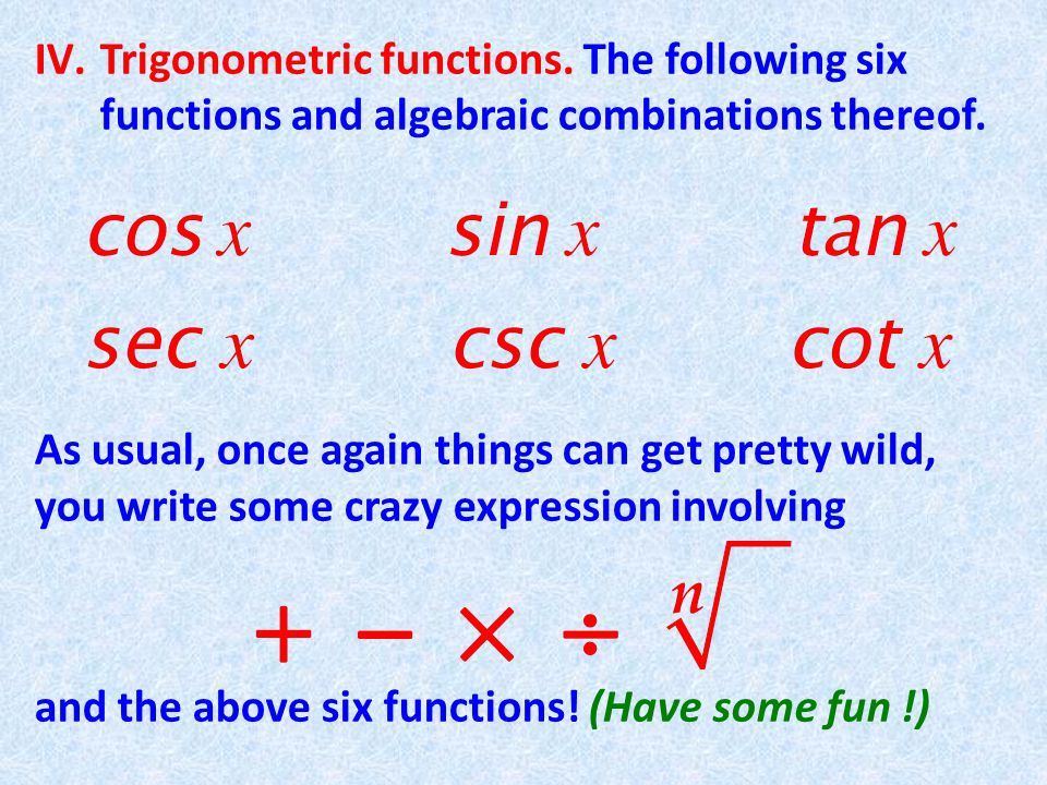 III.Algebraic functions. Any function obtained by repeatedly and successively applying in any order any of the following algebraic operations: Things
