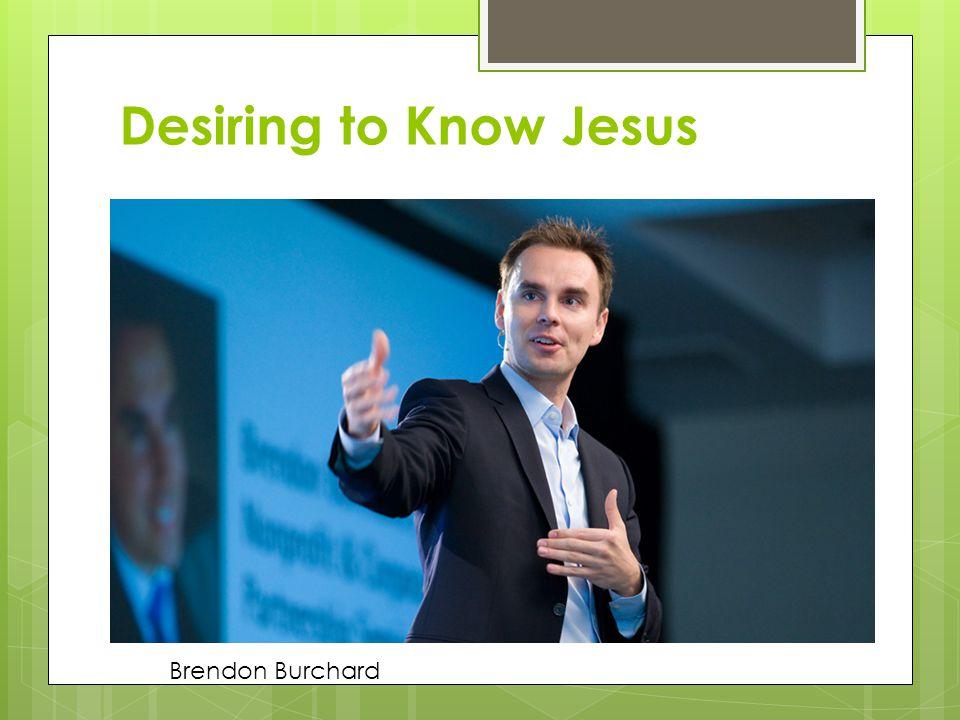 Desiring to Know Jesus Brendon Burchard
