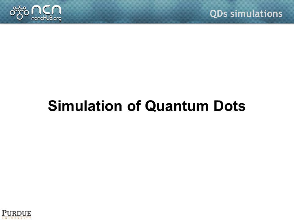 QDs simulations Simulation of Quantum Dots