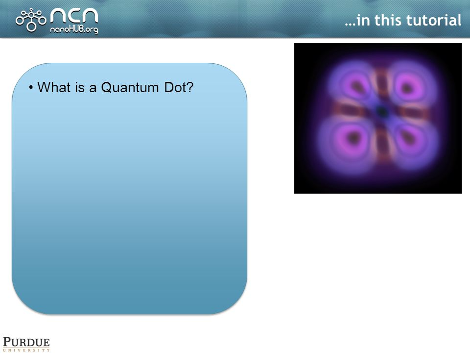 …in this tutorial What is a Quantum Dot. What are QDs applications.
