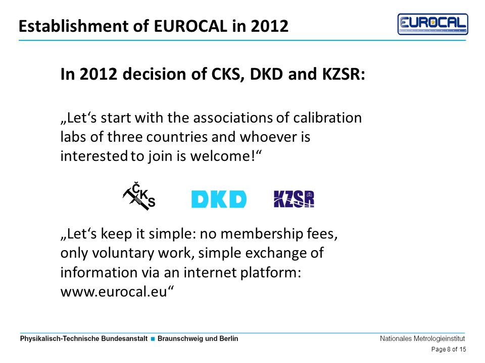Page 9 of 15 Die Entwicklung des DKD Foundation of EUROCAL  multilateral agreement  focus on technical harmonisation  cross-border inter- intercomparisons, where partners are needed 23 Oktober 2012 Skalsky Dvur, Czech Republic