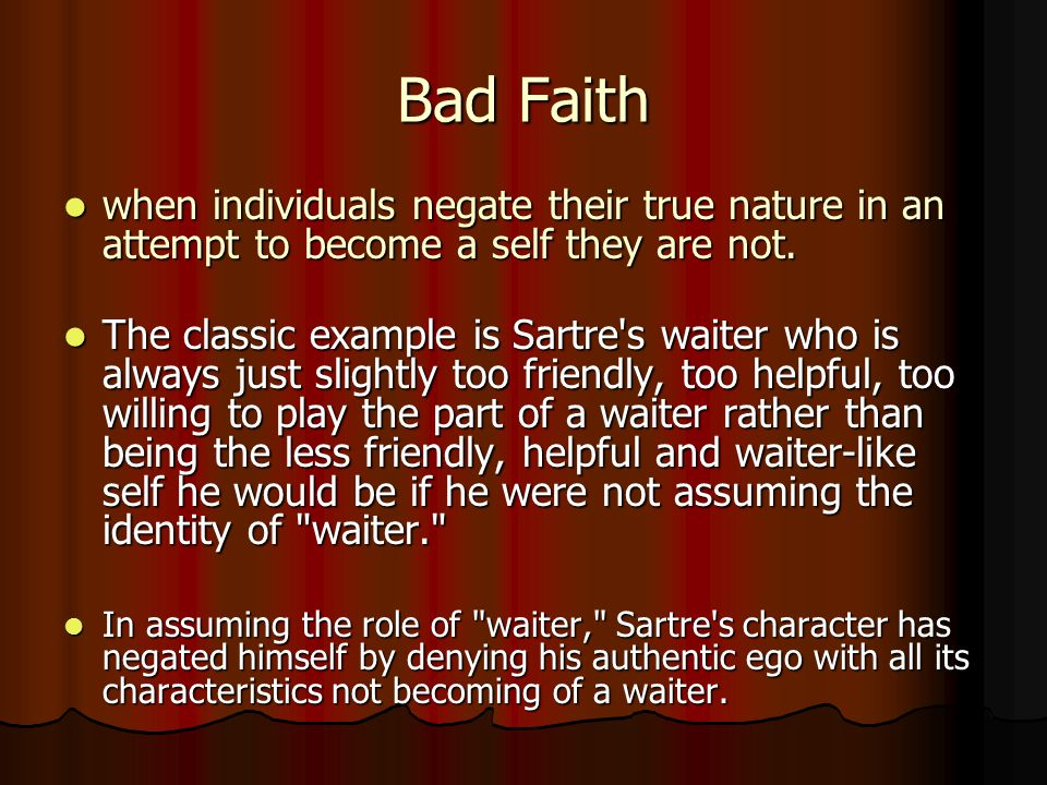 Bad Faith when individuals negate their true nature in an attempt to become a self they are not.