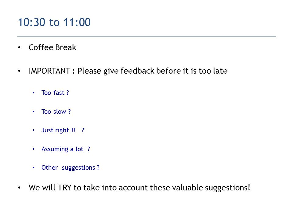 Coffee Break IMPORTANT : Please give feedback before it is too late Too fast .